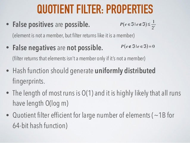 QUOTIENT FILTER: PROPERTIES • False positives are possible. (element is not a member, but filter returns like it is a memb...
