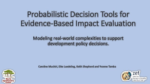 Probabilistic Decision Tools for Evidence-Based Impact Evaluation Modeling real-world complexities to support development ...