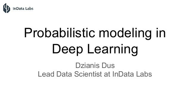 Probabilistic modeling in Deep Learning Dzianis Dus Lead Data Scientist at InData Labs