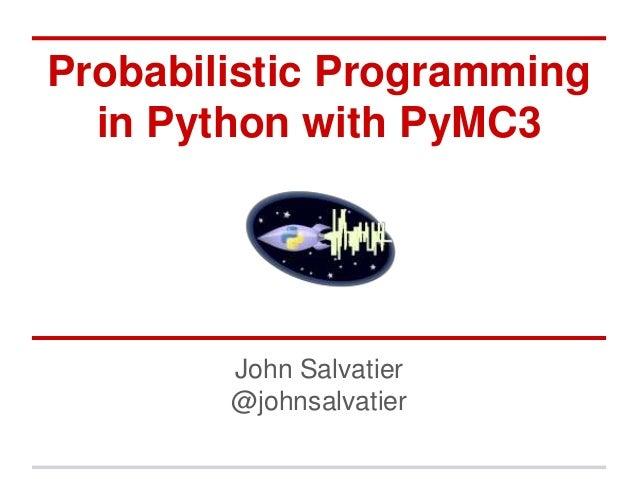 Probabilistic programming in python with PyMC3- John Salvatier