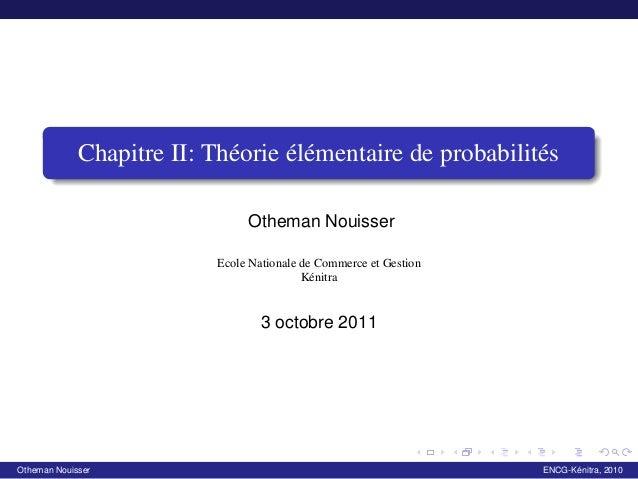 Chapitre II: Théorie élémentaire de probabilités  Otheman Nouisser  Ecole Nationale de Commerce et Gestion  Kénitra  3 oct...