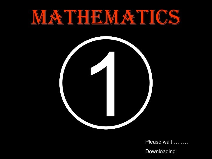 Mathematics<br />5<br />4<br />3<br />2<br />1<br />Please wait………<br />Downloading<br />