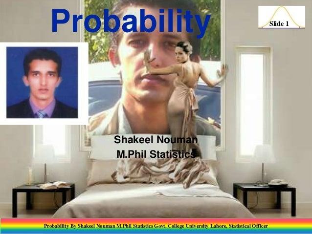 Probability  Shakeel Nouman M.Phil Statistics  Probability By Shakeel Nouman M.Phil Statistics Govt. College University La...