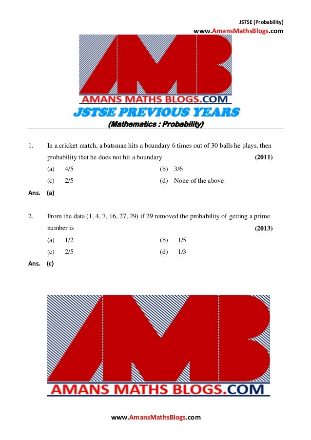 JSTSE (Probability) www.AmansMathsBlogs.com JSTSE PREVIOUS YEARS (Mathematics : Probability) 1. In a cricket match, a bats...
