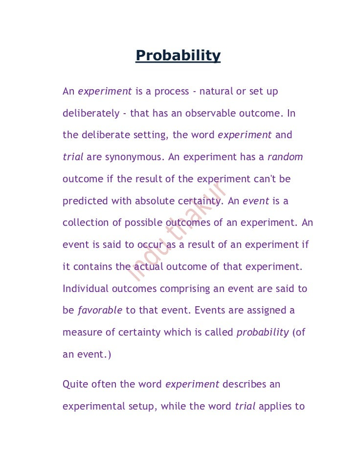 ProbabilityAn experiment is a process - natural or set updeliberately - that has an observable outcome. Inthe deliberate s...