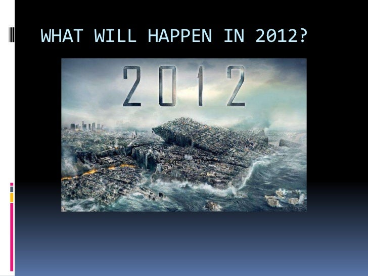 WHAT WILL HAPPEN IN 2012?