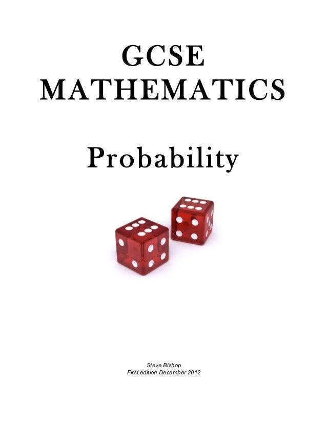GCSEMATHEMATICS  Probability            Steve Bishop    First edition December 2012