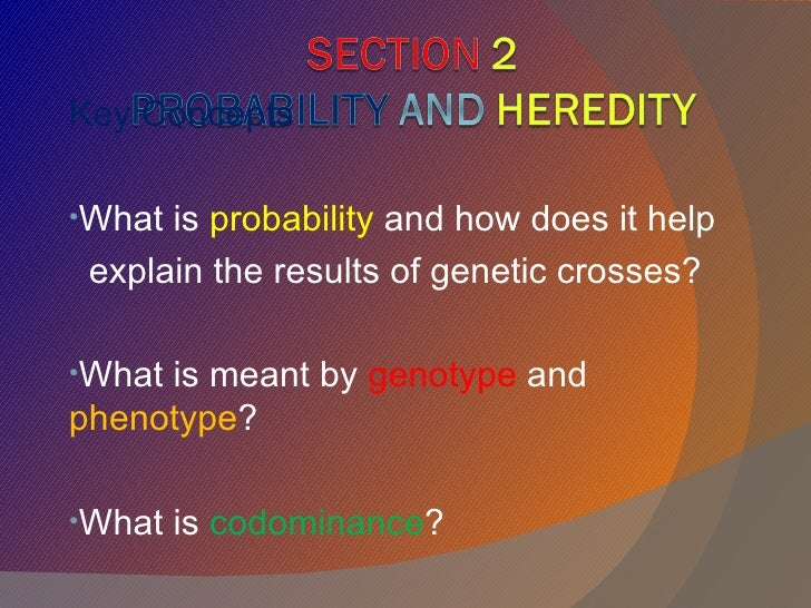 Key Concepts•What is probability and how does it help explain the results of genetic crosses?•Whatis meant by genotype and...