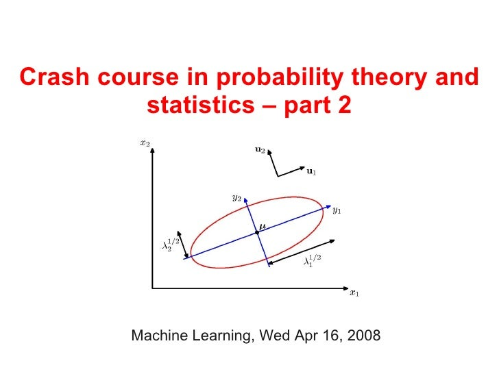 Crash course in probability theory and          statistics – part 2              Machine Learning, Wed Apr 16, 2008