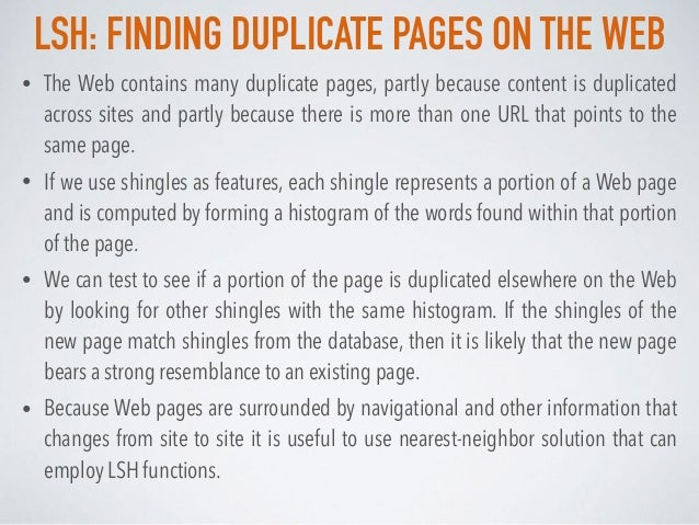 LSH: FINDING DUPLICATE PAGES ON THE WEB • The Web contains many duplicate pages, partly because content is duplicated acro...
