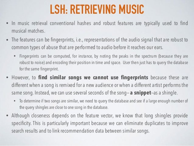 LSH: RETRIEVING MUSIC • In music retrieval conventional hashes and robust features are typically used to find musical match...