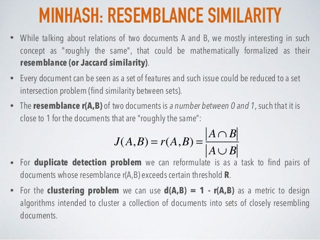 MINHASH: RESEMBLANCE SIMILARITY • While talking about relations of two documents A and B, we mostly interesting in such co...