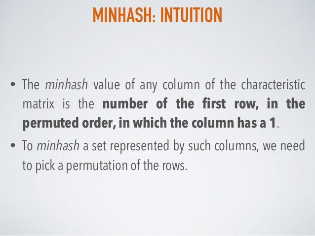 MINHASH: INTUITION • The minhash value of any column of the characteristic matrix is the number of the first row, in the pe...
