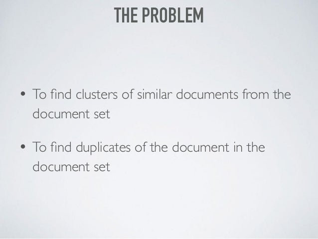 • To find clusters of similar documents from the document set • To find duplicates of the document in the document set THE P...