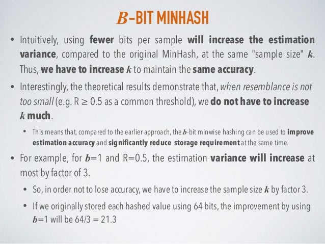 B-BIT MINHASH • Intuitively, using fewer bits per sample will increase the estimation variance, compared to the original M...