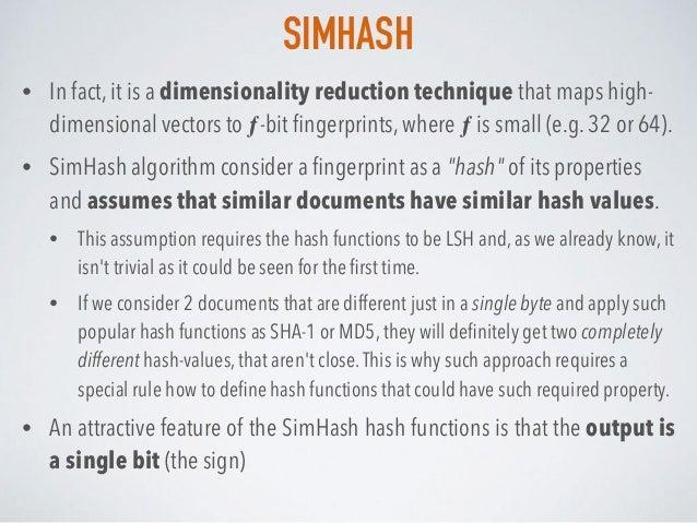 SIMHASH • In fact, it is a dimensionality reduction technique that maps high- dimensional vectors to ƒ-bit fingerprints, wh...