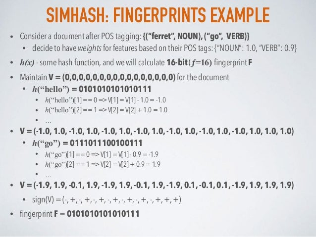 """SIMHASH: FINGERPRINTS EXAMPLE • Consider a document after POS tagging: {(""""ferret"""", NOUN), (""""go"""", VERB)} • decide to have w..."""