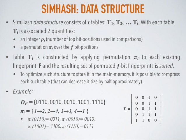 SIMHASH: DATA STRUCTURE • SimHash data structure consists of t tables: T1, T2, … Tt.With each table Ti is associated 2 qua...