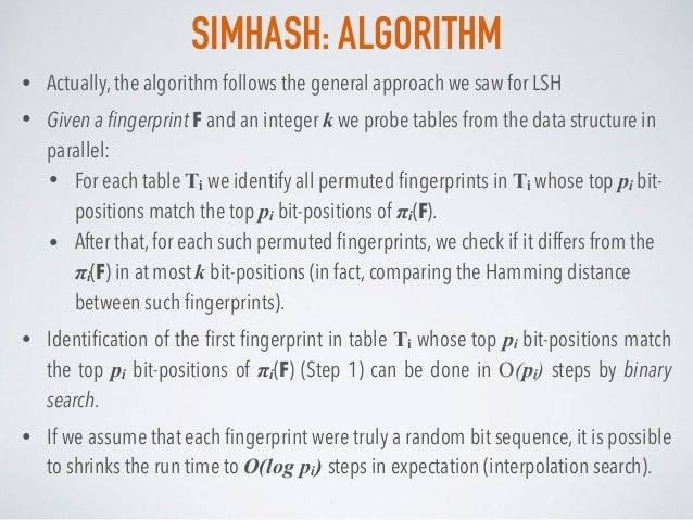 SIMHASH: ALGORITHM • Actually, the algorithm follows the general approach we saw for LSH • Given a fingerprint F and an int...
