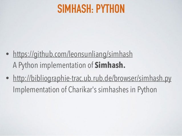 SIMHASH: PYTHON • https://github.com/leonsunliang/simhash A Python implementation of Simhash. • http://bibliographie-trac...