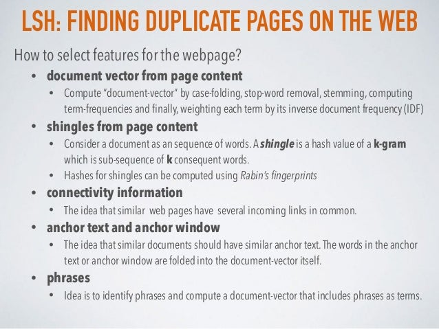 LSH: FINDING DUPLICATE PAGES ON THE WEB How to select features for the webpage? • document vector from page content • Comp...