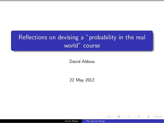 """Reflections on devising a """"probability in the real                world"""" course                     David Aldous           ..."""