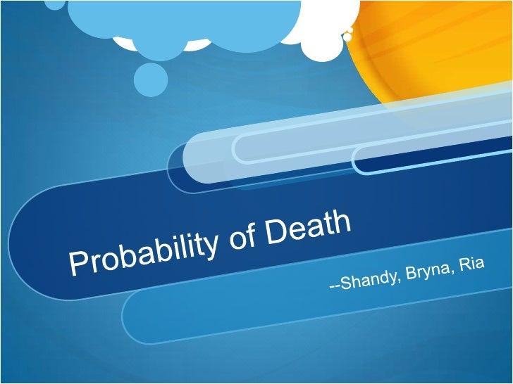 Probability of Death<br />--Shandy, Bryna, Ria<br />