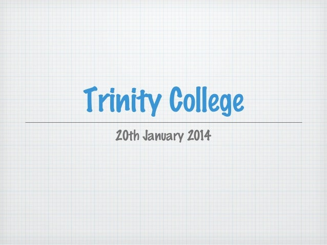 Trinity College 20th January 2014