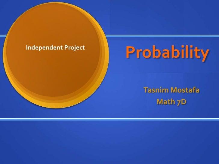 Probability <br />Independent Project<br />Tasnim Mostafa<br />Math 7D<br />