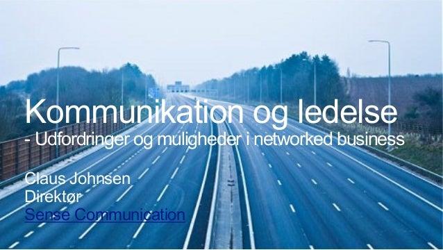 Claus JohnsenDirektørSense CommunicationKommunikation og ledelse- Udfordringer og muligheder i networked business