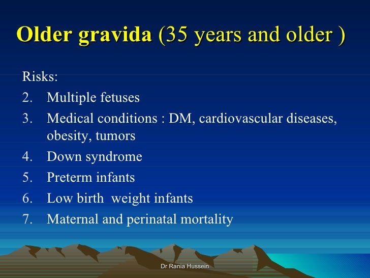 Older gravida (35 years and older )Risks:2. Multiple fetuses3. Medical conditions : DM, cardiovascular diseases,    obesit...