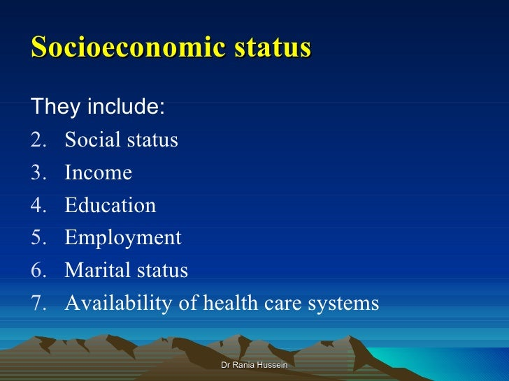 Socioeconomic statusThey include:2. Social status3. Income4. Education5. Employment6. Marital status7. Availability of hea...