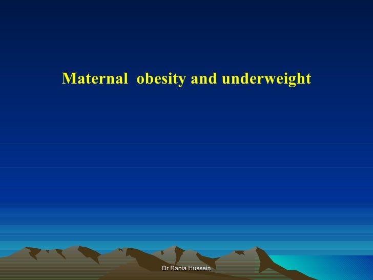 Maternal obesity and underweight            Dr Rania Hussein