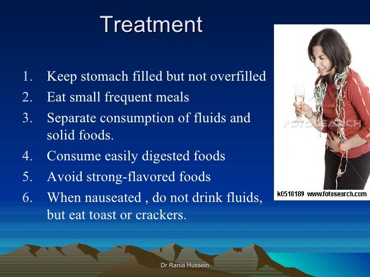 Treatment1. Keep stomach filled but not overfilled2. Eat small frequent meals3. Separate consumption of fluids and   solid...