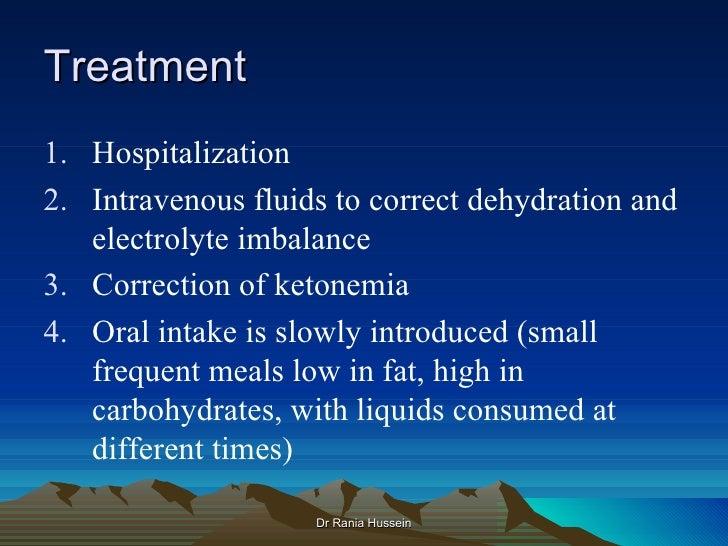Treatment1. Hospitalization2. Intravenous fluids to correct dehydration and   electrolyte imbalance3. Correction of ketone...