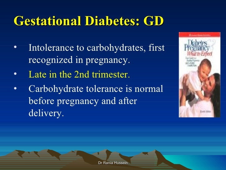 Gestational Diabetes: GD•   Intolerance to carbohydrates, first    recognized in pregnancy.•   Late in the 2nd trimester.•...