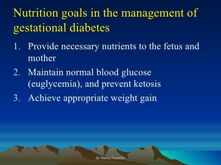 Nutrition goals in the management ofgestational diabetes1. Provide necessary nutrients to the fetus and   mother2. Maintai...
