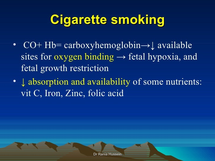 Cigarette smoking• CO+ Hb= carboxyhemoglobin→↓ available  sites for oxygen binding → fetal hypoxia, and  fetal growth rest...