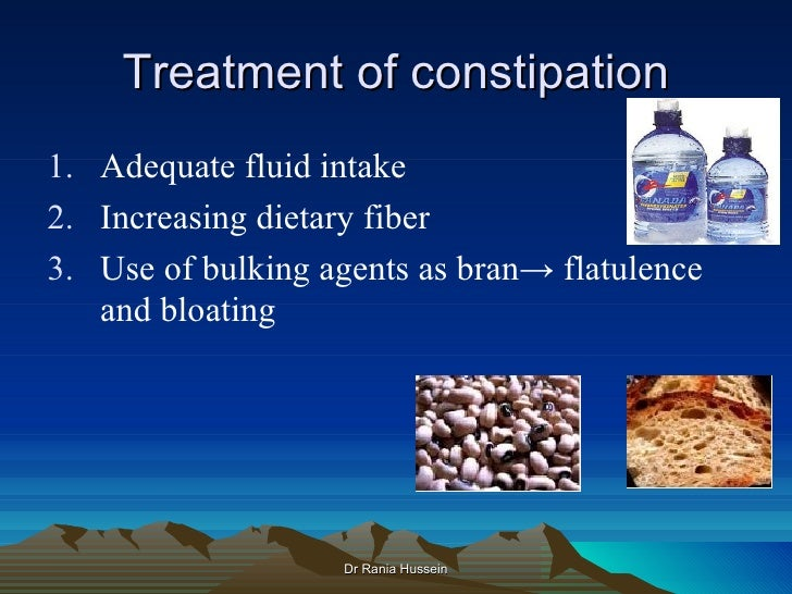 Treatment of constipation1. Adequate fluid intake2. Increasing dietary fiber3. Use of bulking agents as bran→ flatulence  ...