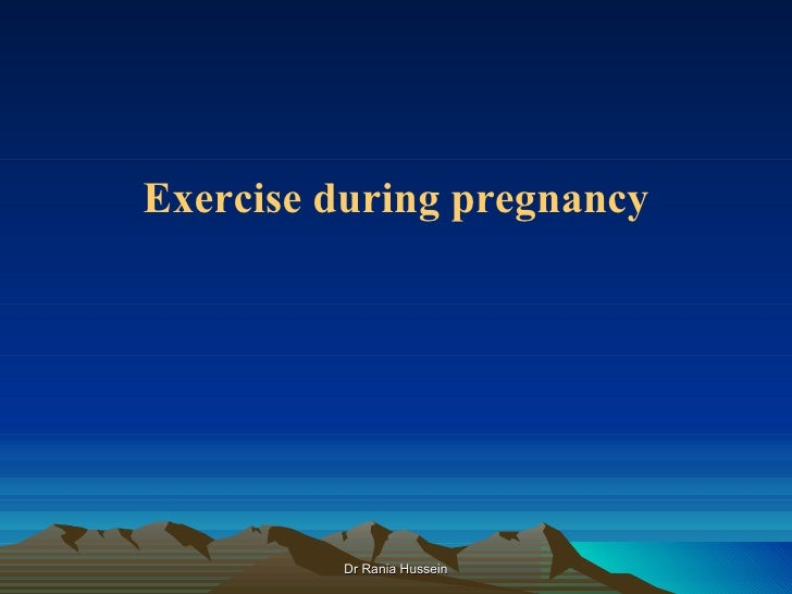 Exercise during pregnancy         Dr Rania Hussein