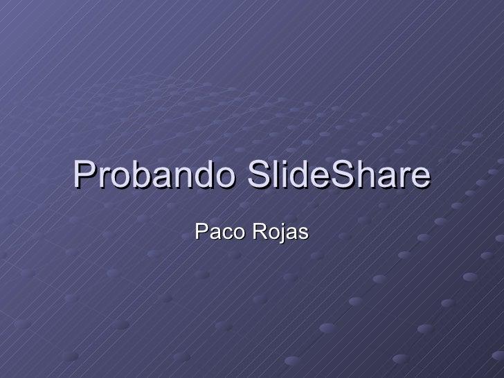 Probando SlideShare Paco Rojas