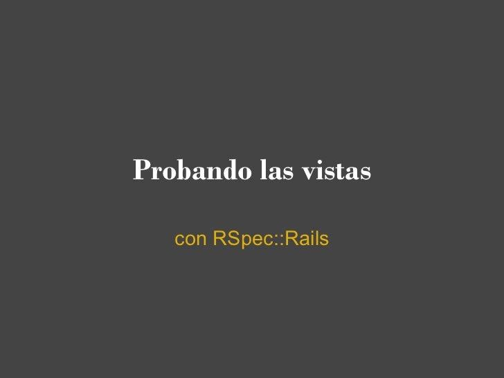 Probando las vistas   con RSpec::Rails