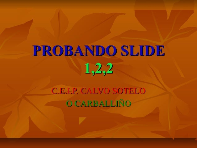 PROBANDO SLIDE     1,2,2  C.E.I.P. CALVO SOTELO      O CARBALLIÑO
