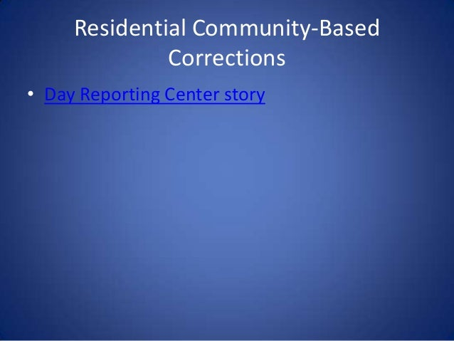 the effectiveness of community based corrections program Stopping the revolving door: reform of community corrections in  against which to measure program effectiveness the current community corrections bid.