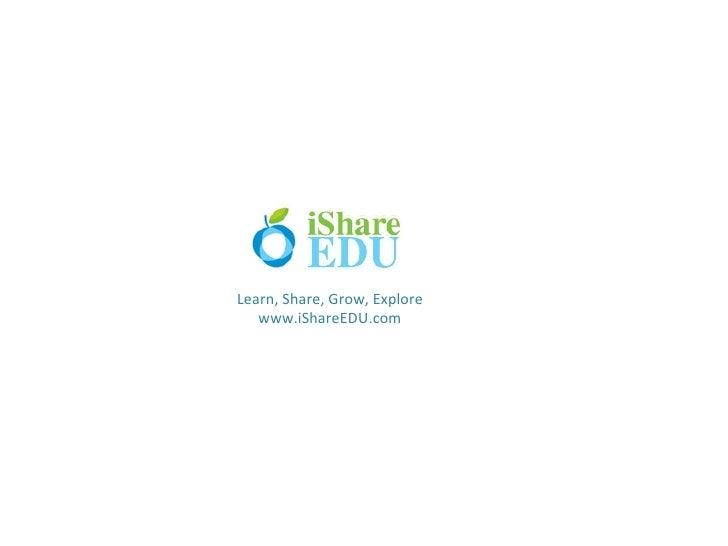 Learn, Share, Grow, Explore   www.iShareEDU.com