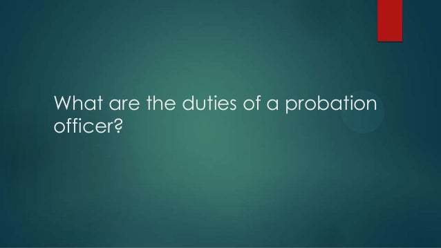 Superior What Are The Duties Of A Probationofficer?