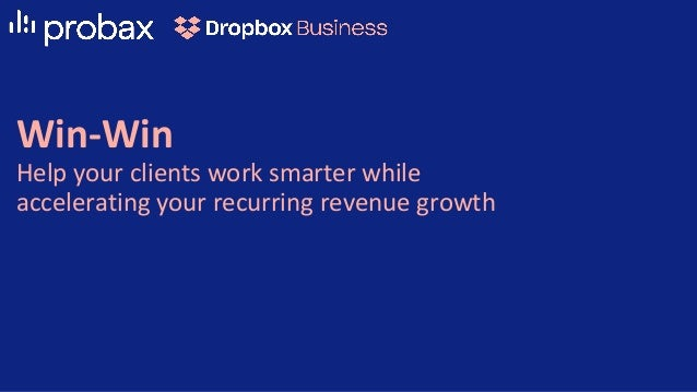 Win-Win Help your clients work smarter while accelerating your recurring revenue growth