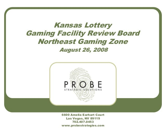 Kansas Lottery Gaming Facility Review Board Northeast Gaming Zone August 26, 2008 6600 Amelia Earhart Court Las Vegas, NV ...