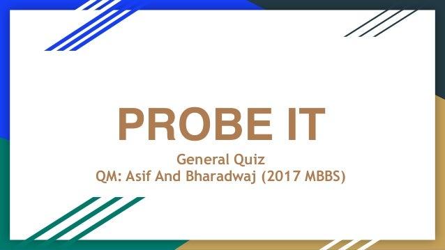PROBE IT General Quiz QM: Asif And Bharadwaj (2017 MBBS)