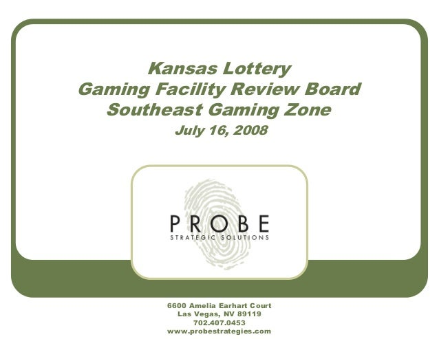 Kansas Lottery Gaming Facility Review Board Southeast Gaming Zone July 16, 2008 6600 Amelia Earhart Court Las Vegas, NV 89...